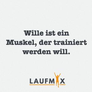 Wille ist ein Muskel, der trainiert werden will.